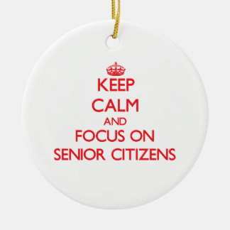 Keep Calm and focus on Senior Citizens Ornaments