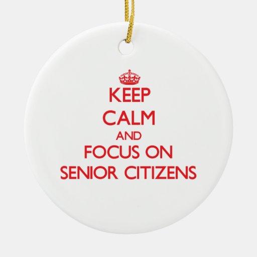Keep Calm and focus on Senior Citizens Ornaments