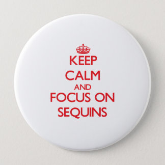 Keep Calm and focus on Sequins 10 Cm Round Badge