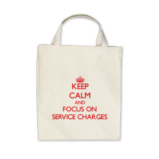 Keep Calm and focus on Service Charges Canvas Bag