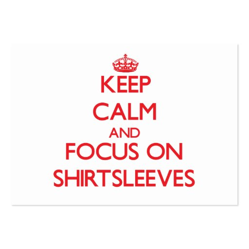 Keep Calm and focus on Shirtsleeves Business Cards