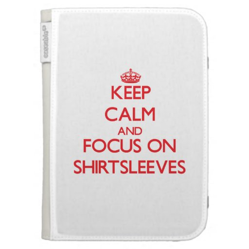 Keep Calm and focus on Shirtsleeves Kindle 3 Case