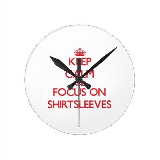 Keep Calm and focus on Shirtsleeves Clocks