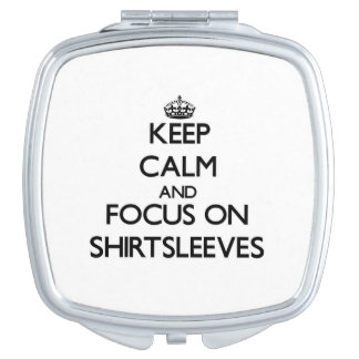 Keep Calm and focus on Shirtsleeves Compact Mirrors