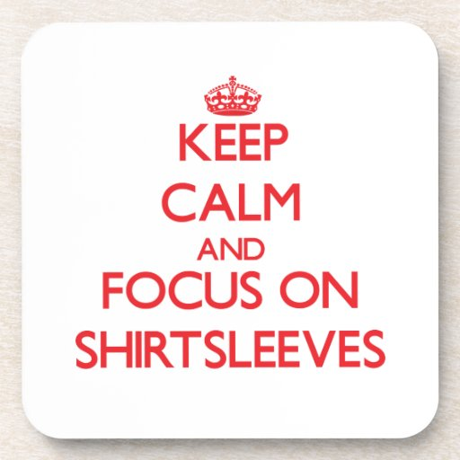 Keep Calm and focus on Shirtsleeves Drink Coaster
