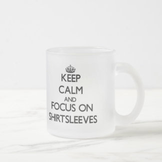 Keep Calm and focus on Shirtsleeves Frosted Glass Mug