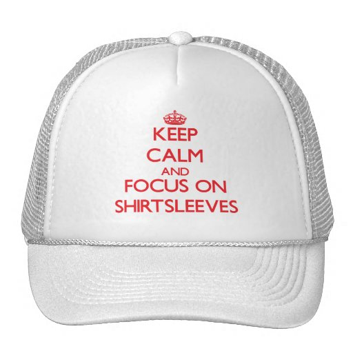 Keep Calm and focus on Shirtsleeves Trucker Hat