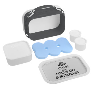 Keep Calm and focus on Shirtsleeves Lunch Boxes