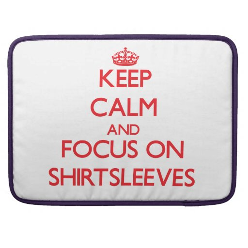 Keep Calm and focus on Shirtsleeves Sleeves For MacBook Pro