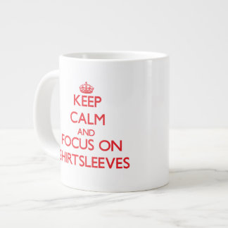 Keep Calm and focus on Shirtsleeves Jumbo Mug