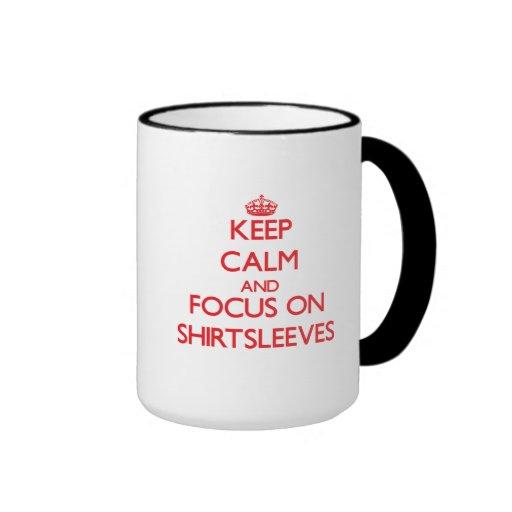 Keep Calm and focus on Shirtsleeves Mug