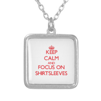 Keep Calm and focus on Shirtsleeves Pendants