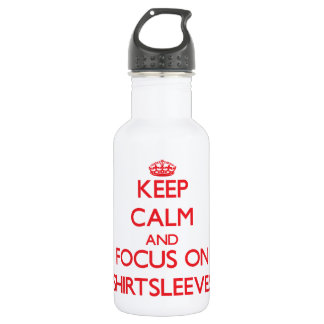 Keep Calm and focus on Shirtsleeves 532 Ml Water Bottle