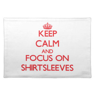 Keep Calm and focus on Shirtsleeves Placemats