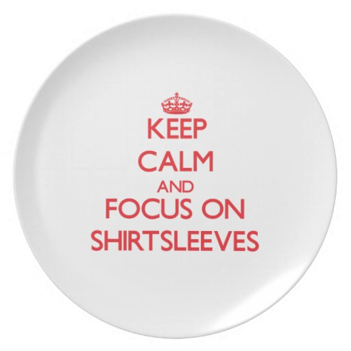 Keep Calm and focus on Shirtsleeves Party Plate