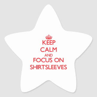 Keep Calm and focus on Shirtsleeves Star Sticker