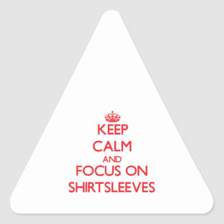 Keep Calm and focus on Shirtsleeves Triangle Stickers