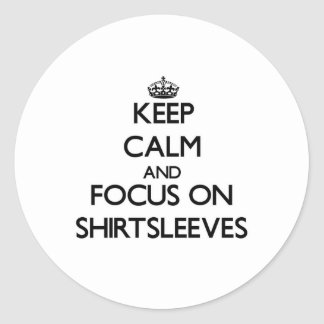 Keep Calm and focus on Shirtsleeves Stickers