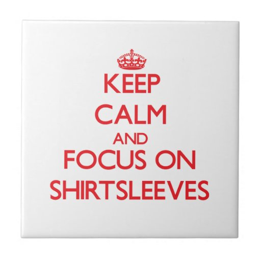 Keep Calm and focus on Shirtsleeves Tiles