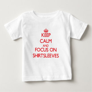 Keep Calm and focus on Shirtsleeves Tshirts