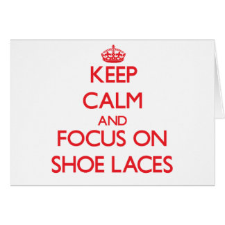 Keep Calm and focus on Shoe Laces Greeting Card