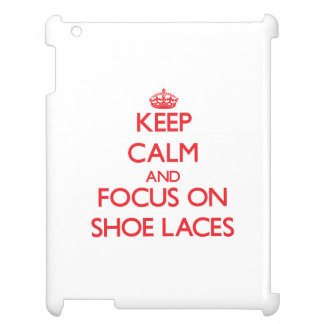 Keep Calm and focus on Shoe Laces Case For The iPad 2 3 4