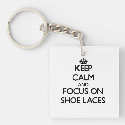 Keep Calm and focus on Shoe Laces Square Acrylic Keychains