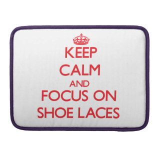 Keep Calm and focus on Shoe Laces MacBook Pro Sleeves