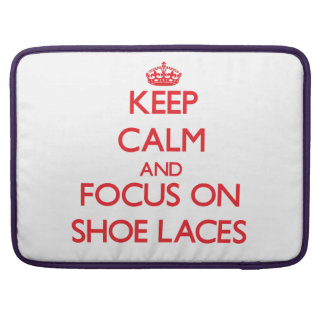 Keep Calm and focus on Shoe Laces Sleeve For MacBook Pro