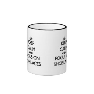 Keep Calm and focus on Shoe Laces Coffee Mugs