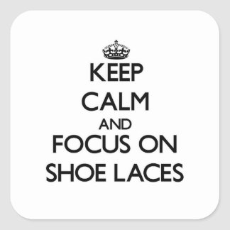 Keep Calm and focus on Shoe Laces Stickers