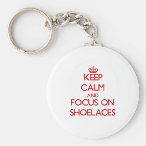 Keep Calm and focus on Shoelaces Key Chain