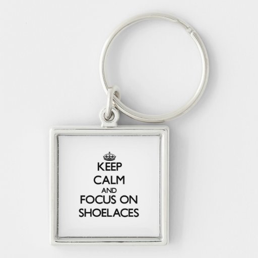 Keep Calm and focus on Shoelaces Key Chains
