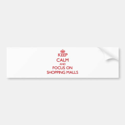 Keep Calm and focus on Shopping Malls Bumper Sticker