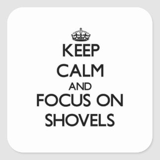 Keep Calm and focus on Shovels Square Sticker