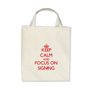 Keep Calm and focus on Signing Bags