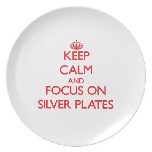 Keep Calm and focus on Silver Plates
