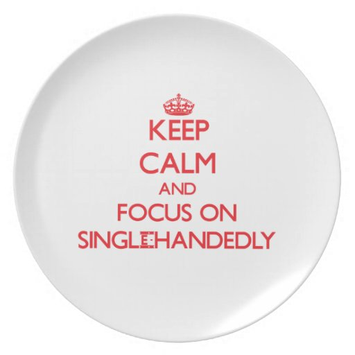 Keep Calm and focus on Single-Handedly Plate
