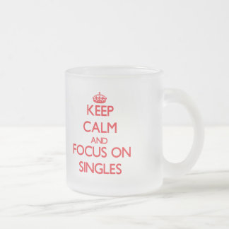 Keep Calm and focus on Singles Frosted Glass Mug