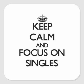 Keep Calm and focus on Singles Square Sticker