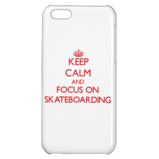 Keep Calm and focus on Skateboarding iPhone 5C Covers