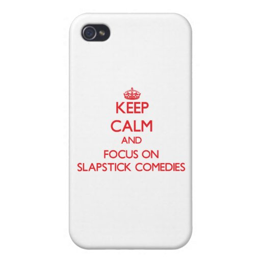 Keep Calm and focus on Slapstick Comedies iPhone 4 Cover