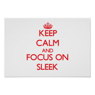 Keep Calm and focus on Sleek Print