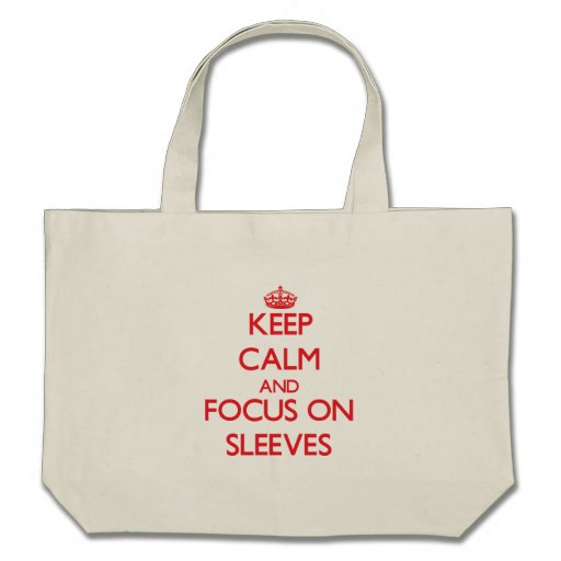 Keep Calm and focus on Sleeves Tote Bags