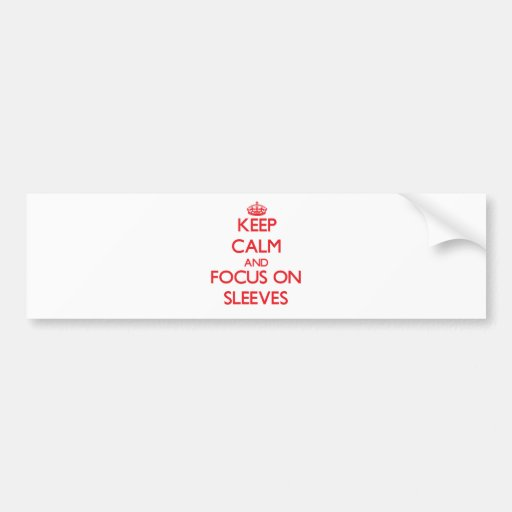 Keep Calm and focus on Sleeves Bumper Stickers
