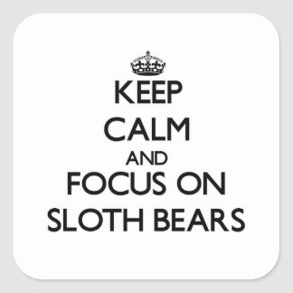 Keep calm and focus on Sloth Bears Square Sticker