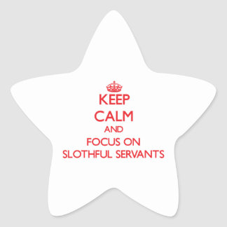 Keep Calm and focus on Slothful Servants Star Sticker
