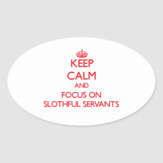 Keep Calm and focus on Slothful Servants Sticker