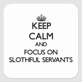 Keep Calm and focus on Slothful Servants Square Sticker