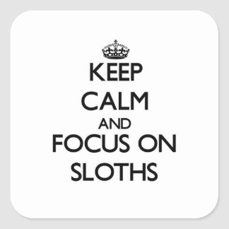 Keep calm and focus on Sloths Square Sticker
